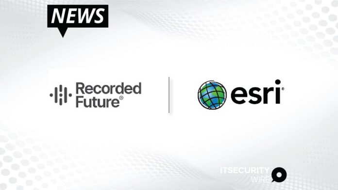 Recorded Future Partners with Esri to Help Organizations Protect Their Most Critical Assets from Global Uncertainty